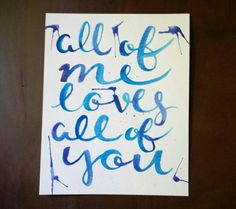 All of me loves all of you. Blue and purple watercolor lettering and splatter.  Frame not included.  Colors may be changed. Please provide