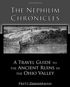 The Nephilim Chronicles: A Travel Guide to the Ancient Ruins in the Ohio Valley by Fritz Zimmerman http://www.amazon.com/dp/1451569521/ref=cm_sw_r_pi_dp_uOadvb1BBGYG3
