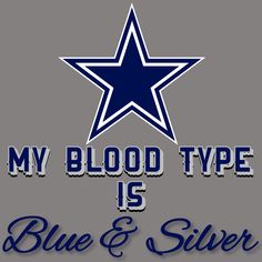 My Blood Type Is Blue & Silver Dallas Cowboys