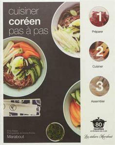 Une sélection de quatre-vingt recettes de cuisine coréenne à réaliser en suivant les étapes photographiées pas à pas