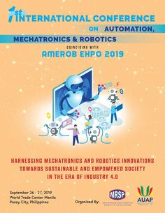 """The First International Conference on Automation, Mechatronics and Robotics, with the theme, """"Harnessing Mechatronics and Robotics Innovations towards Sustainable and Empowered Society in the ERA of Industry First International, World Trade Center, Upcoming Events, Philippines, Conference, Robot, Innovation, Organization, Getting Organized"""
