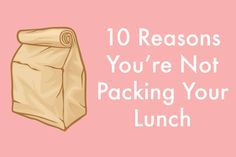 10 Reasons you're not packing your lunch to take to work (and how to fix them). It seems so easy. Like so many other things that seem simple, the office lunch is anything but for some of us. Here are 10 reasons you aren't already able to pack a lunch, even though you know you should, and how to make the switch.