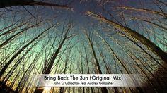John O'Callaghan feat Audrey Gallagher - Bring Back The Sun (Original Mix)