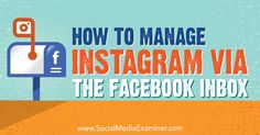 How to Manage Instagram via the Facebook Inbox : Social Media Examiner