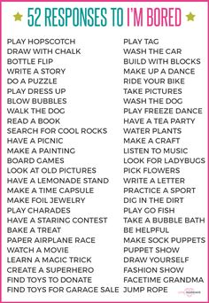 "What to tell your kid when she says, ""I'm bored."" Perfect list for summer activities to keep kids entertained!"