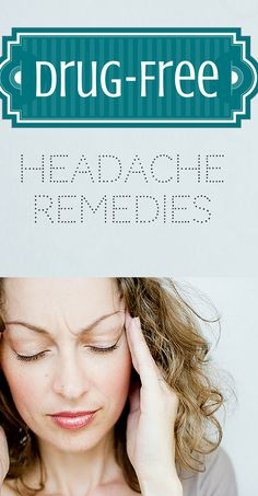 The Latest Drug-Free Remedies to Get Rid of that Headache
