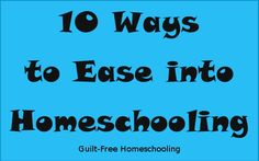 10 Ways to Ease into Homeschooling -- Work up to a full schedule. Don't try to do everything on the first day. (blog post)
