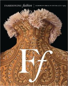 Fashioning Fashion: European Dress in Detail, 1700-1915: Sharon Sadako Takeda: 9783791350622: Amazon.com: Books