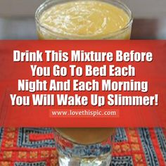 Drink This Mixture Before You Go To Bed Each Night And Each Morning You Will Wake Up Slimmer!