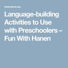 Language-building Activities to Use with Preschoolers – Fun With Hanen