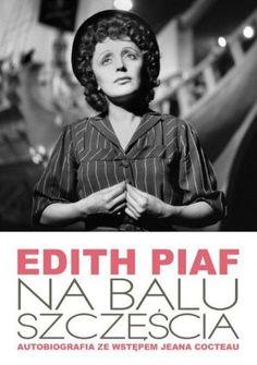 """Edith Piaf, """"Na balu szczęścia: autobiografia"""", wstęp Jean Cocteau, przeł. Magdalena Pluta, Dream Books, Warszawa 2013. 220 stron"""