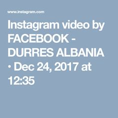 Instagram video by FACEBOOK - DURRES ALBANIA • Dec 24, 2017 at 12:35