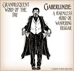 Also called: Gaberlunzie-man - a wandering beggar. Variant of an earlier word: Gaberlungy Unusual Words, Weird Words, Big Words, Words To Use, Unique Words, Great Words, Some Words, Beautiful Words, Writing Words