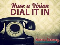 Have a vision. Dial it in. #quotes