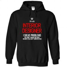 i am an INTERIOR DESIGNER i solve problems - #under armour hoodie #sweatshirt embroidery. PURCHASE NOW => https://www.sunfrog.com/LifeStyle/i-am-an-INTERIOR-DESIGNER-i-solve-problems-4789-Black-24097110-Hoodie.html?68278