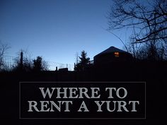 Where to rent a yurt - all over the country. Seriously, I have just been smitten by the idea. And they have chickens!
