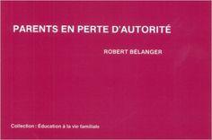 Parents en perte d'autorité: Amazon.com: Robert Bélanger: Books