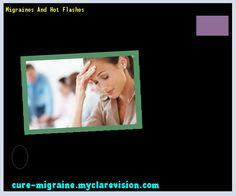 Migraines And Hot Flashes 203455 - Cure Migraine
