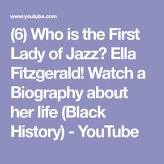 (6) Who is the First Lady of Jazz? Ella Fitzgerald! Watch a Biography about her life (Black History) - YouTube