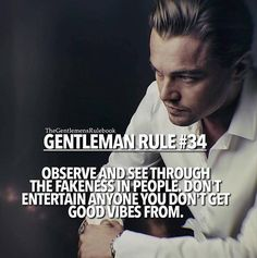 Gentleman Rule Observe and see through the fakeness in people. Men Quotes, Strong Quotes, Wisdom Quotes, Quotes To Live By, Gentleman Rules, True Gentleman, Gentlemens Guide, Leadership, Motivational Quotes