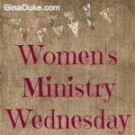 Women's Ministry Wednesday – Small Beginnings with BIG Potential « Gina Duke / Churchtown Ministries