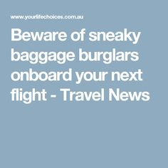 Beware of sneaky baggage burglars onboard your next flight - Travel News