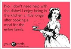 No I don't need your help with the dishes! Lol