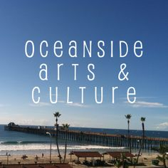 Quick guide for everything you need to know about #Oceanside Arts & Culture!