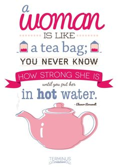 """A woman is like a tea bag. You never know how strong she is until she gets into hot water. Good Morning """"A woman is like a tea bag. You never know how strong she is until she gets into hot water. Humor Vintage, Vintage Tea, The Words, Books And Tea, Eleanor Roosevelt Quotes, Quotes To Live By, Life Quotes, Woman Quotes, Quotes Quotes"""
