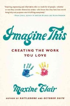 Imagine This: Creating the Work You Love / by Maxine Clair  http://encore.greenvillelibrary.org/iii/encore/record/C__Rb1381699