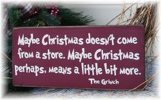 Maybe Christmas doesn't come from a store... Grinch  primitive Christmas sign. $12.00, via Etsy.