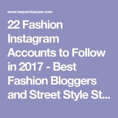 22 Fashion Instagram Accounts to Follow in 2017 - Best Fashion Bloggers and Street Style Stars