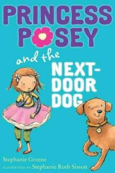 J SERIES PRINCESS POSEY. Holding her princess wand, six-year-old Posey finds the courage to visit the large dog next door.