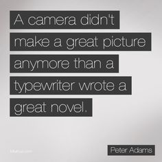 YES. so people can't tell you that you aren't a good photographer just because you don't have the best camera in the world.