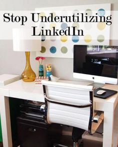 Stop Underutilizing LinkedIn: Best Practices and More Advice for Making LinkedIn Work for You