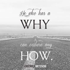 Our Relationship, feelings and love that continue to grow stronger and deeper are our WHY It doesn't matter HOW we have to work through things, our why will endure.