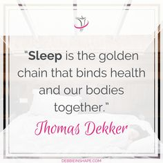"""""""Sleep is the golden chain that binds health and our bodies together."""" - Thomas Dekker"""