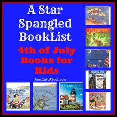 A Star Spangled Booklist (4th of July Books for Kids) - This is a great selection of books, some of which are non-fiction and would be great any time of the year for history class.