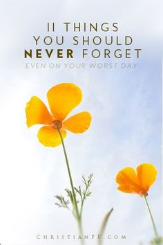 Even on your worst of days, these are 11 things that you must never forget.