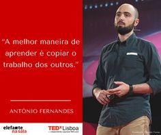 """""""A melhor maneira de aprender é copiar o trabalho dos outros."""" António Fernandes, #TEDxLisboa #Elefantenasala"""