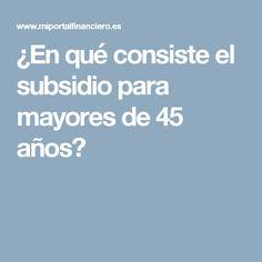 ¿En qué consiste el subsidio para mayores de 45 años?