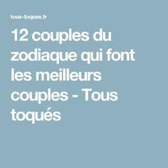 12 couples du zodiaque qui font les meilleurs couples - Tous toqués