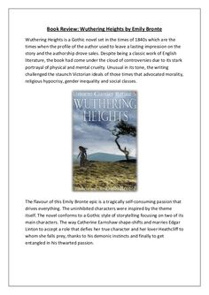 Book Review: Wuthering Heights by Emily Bronte Wuthering Heights is a Gothic novel set in the times of 1840s which are the...