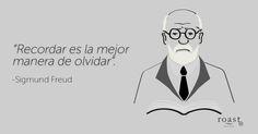 """""""Recordar es la mejor manera de olvidar"""". -Sigmund Freud"""