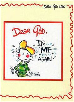 Dear God, It's Me Again , I have a prayer that needs an answer. It's me again Lord, I've got a problem that I can't solve. Now I don't mean to bother You, but I need help that only comes from You. It's me again Lord.