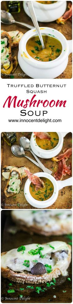 Truffled Butternut Squash and Mushroom Soup wit Gruyere Mushroom Toasts - the best combo you can ever imagine.