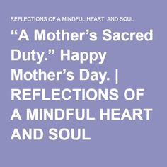 """""""A Mother's Sacred Duty."""" Happy Mother's Day. 