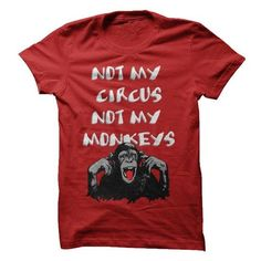 Not My Circus Not My Monkeys Funny T-Shirt - #oversized hoodie #sweater weather. SAVE => https://www.sunfrog.com/Funny/Not-My-Circus-Not-My-Monkeys-Funny-T-Shirt.html?68278