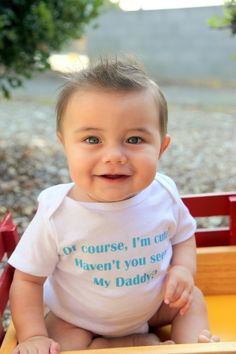 Of Course I'm Cute, Haven't You Seen My Daddy - Funny Baby Onesie -