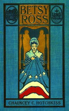 Betsy Ross : a Romance of the Flag by Hotchkiss, Chauncey C.  Published 1901 Appleton and Company. pbl; Du Souchet, H. A. (Henry A.), b. 1852